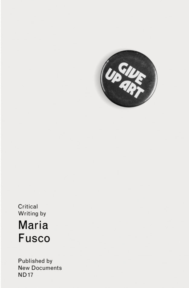 Give Up Art: Critical Writing by Maria Fusco