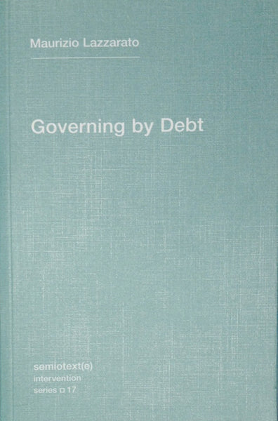 Governing by Debt - Maurizio Lazzarato