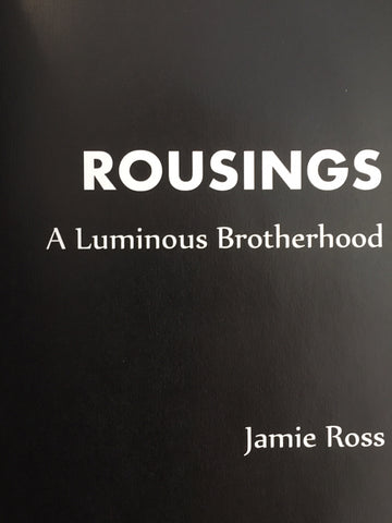 Jamie Ross- Rousings: A Luminous Brotherhood