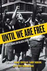 Until We Are Free: REFLECTIONS ON BLACK LIVES MATTER IN CANADA