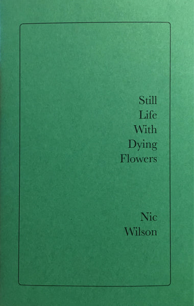 Nic Wilson: Still Life With Dying Flowers