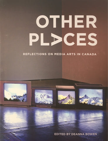 Other Places: Reflections on Media Arts in Canada