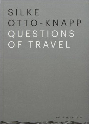 Silke Otto-Knapp: Questions of Travel