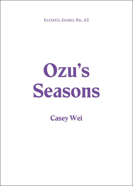 Ecstatic Essays No. 4: Ozu's Seasons