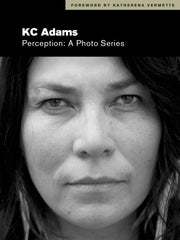 KC Adams - Perception: A Photo Series
