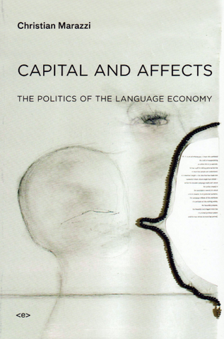 Christian Marazzi: Capital and Affects; The Politics of the Language Economy