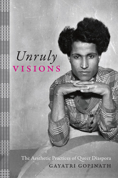 Unruly Visions: The Aesthetic Practices of Queer Diaspora