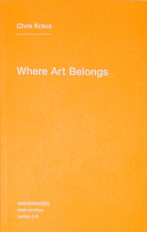 Where Art Belongs - Chris Kraus