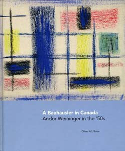A Bauhausler in Canada: Andor Weininger in the '50s