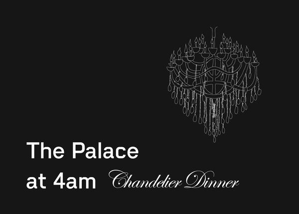 The Palace at 4am: Chandelier Dinner
