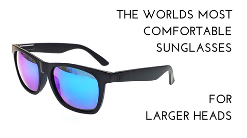 The worlds most comfortable sunglasses for larger heads and faces