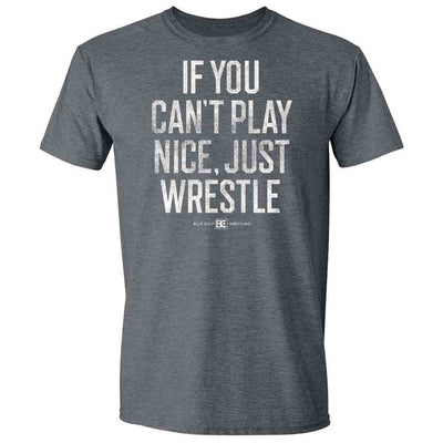 If You Can't Play Nice Wrestle T-Shirt