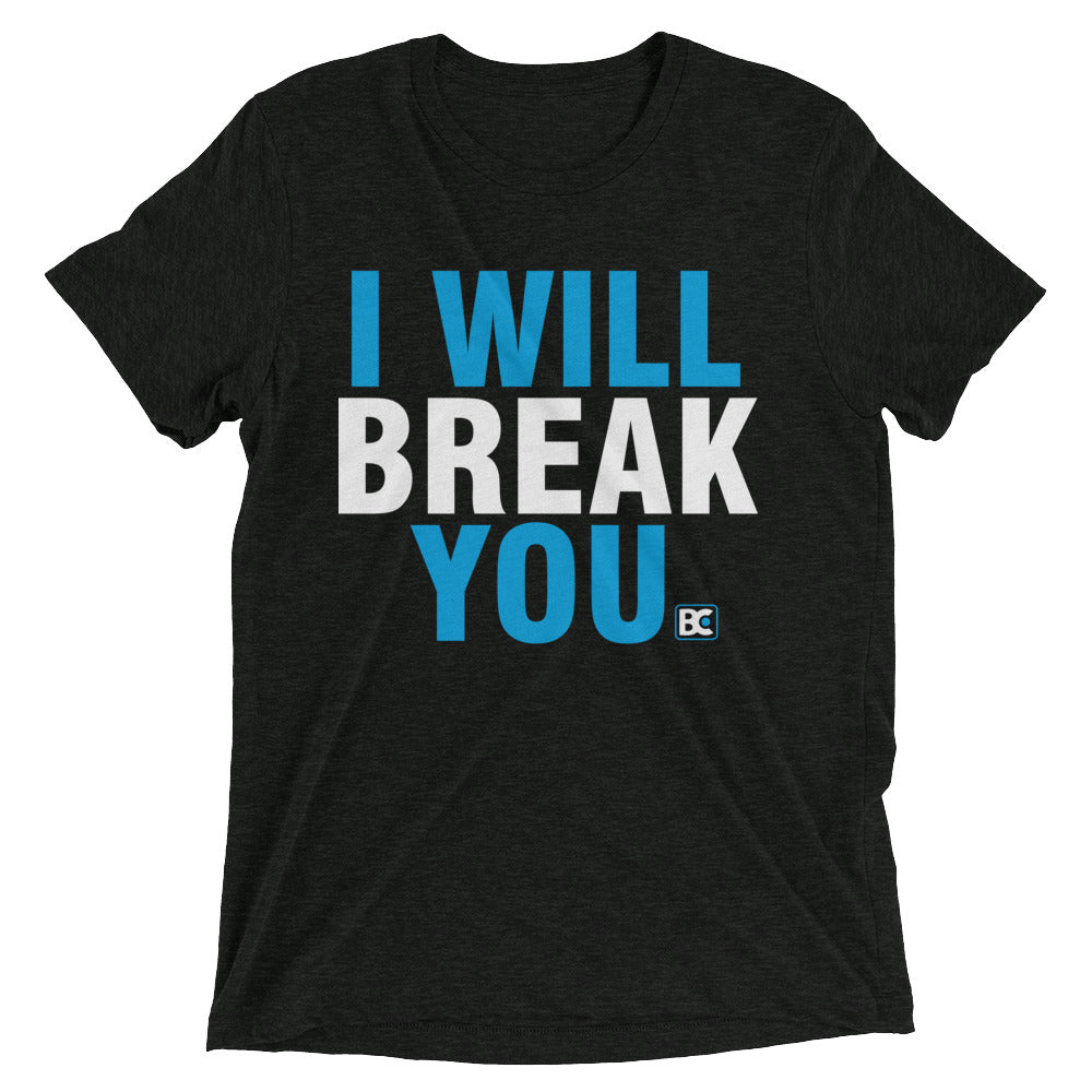I Will break You Triblend Wrestling T-Shirt