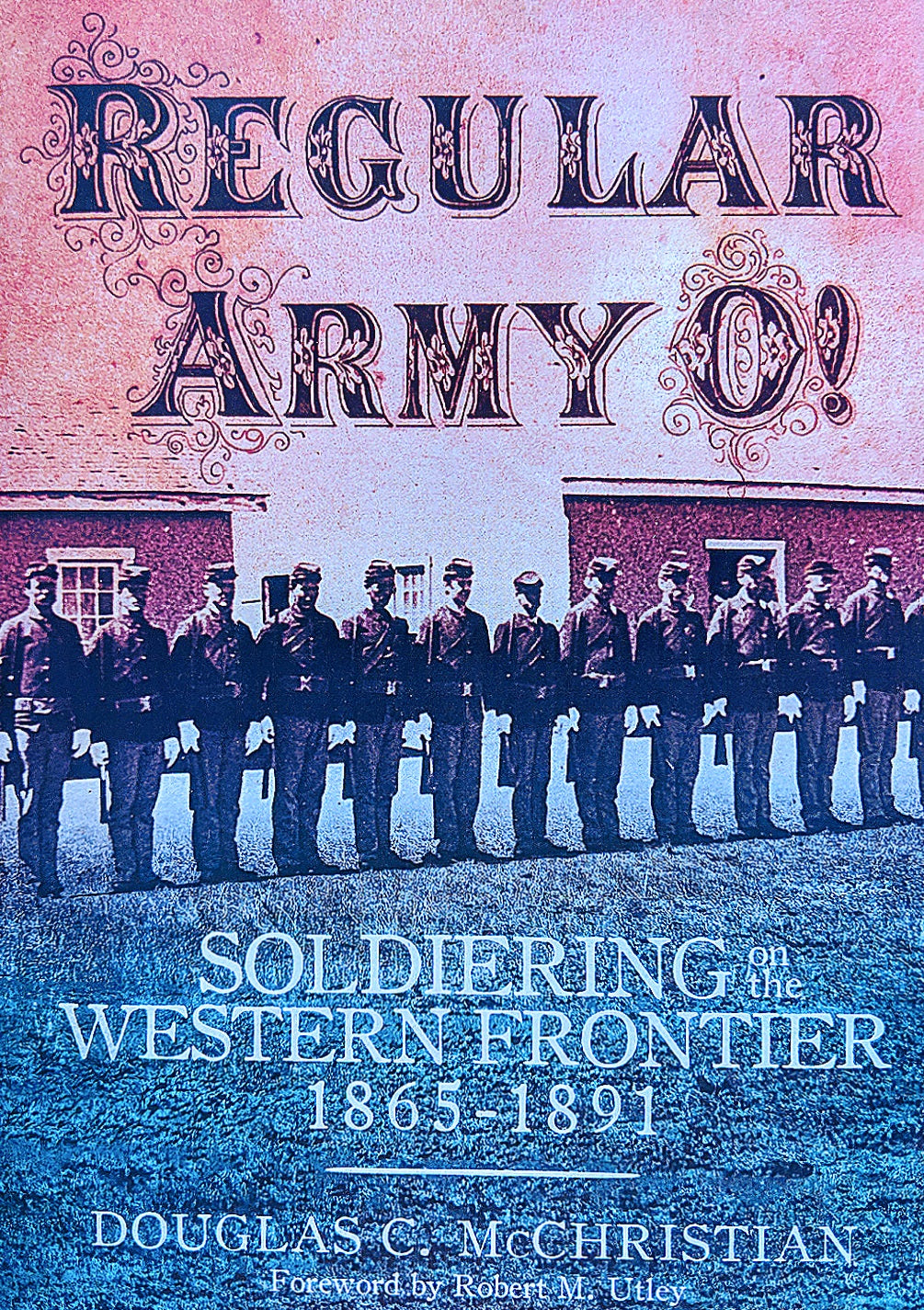 Regular Army O! Soldiering on the Western Frontier