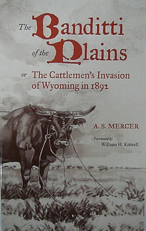 The Banditti of the Plains: The Cattlemen's Invasion of Wyoming in 1892