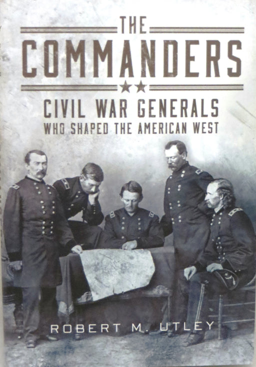 The Commanders Civil War Generals Who Shaped the American West