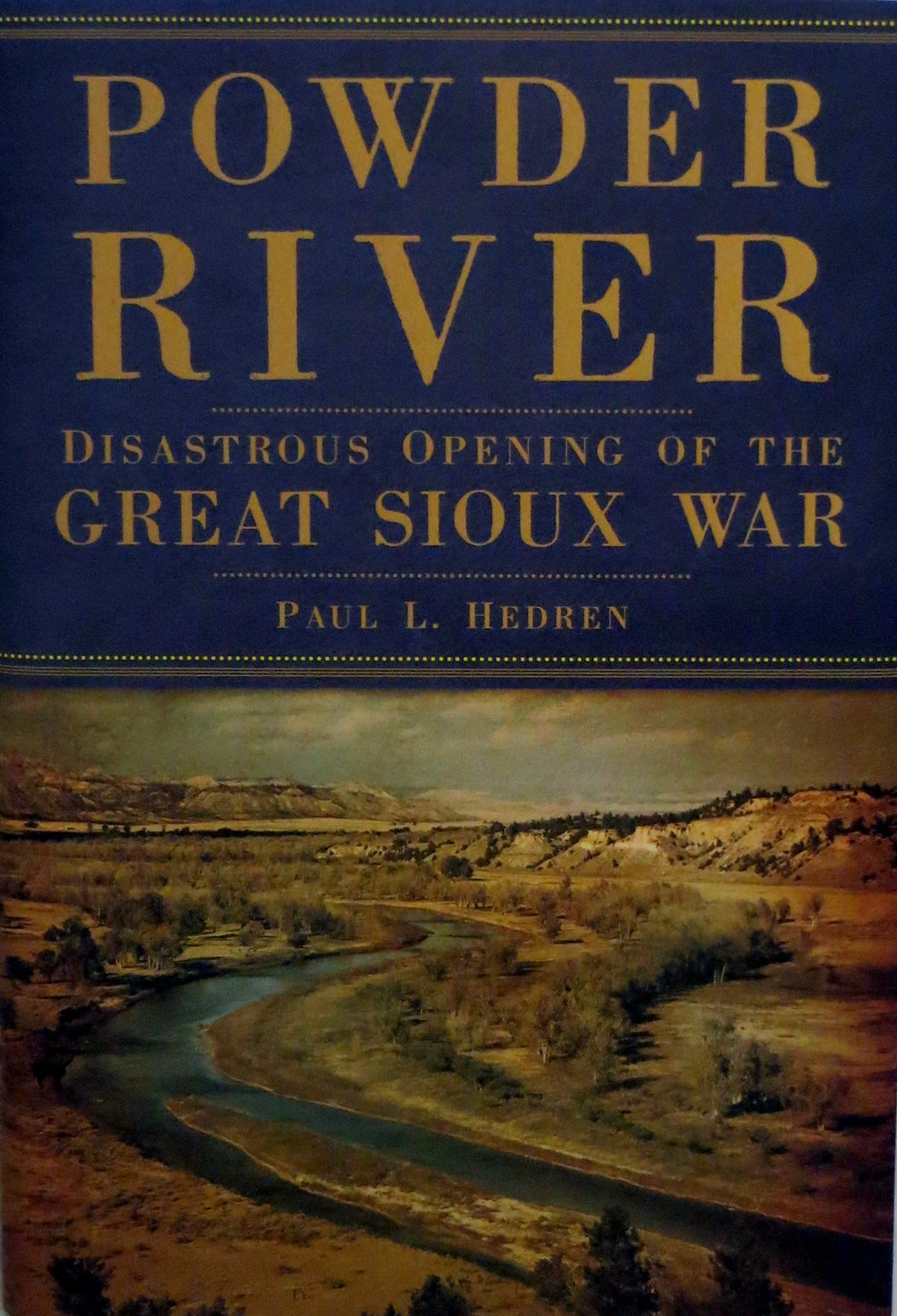 Powder River Disastrous Opening of the Great Sioux War