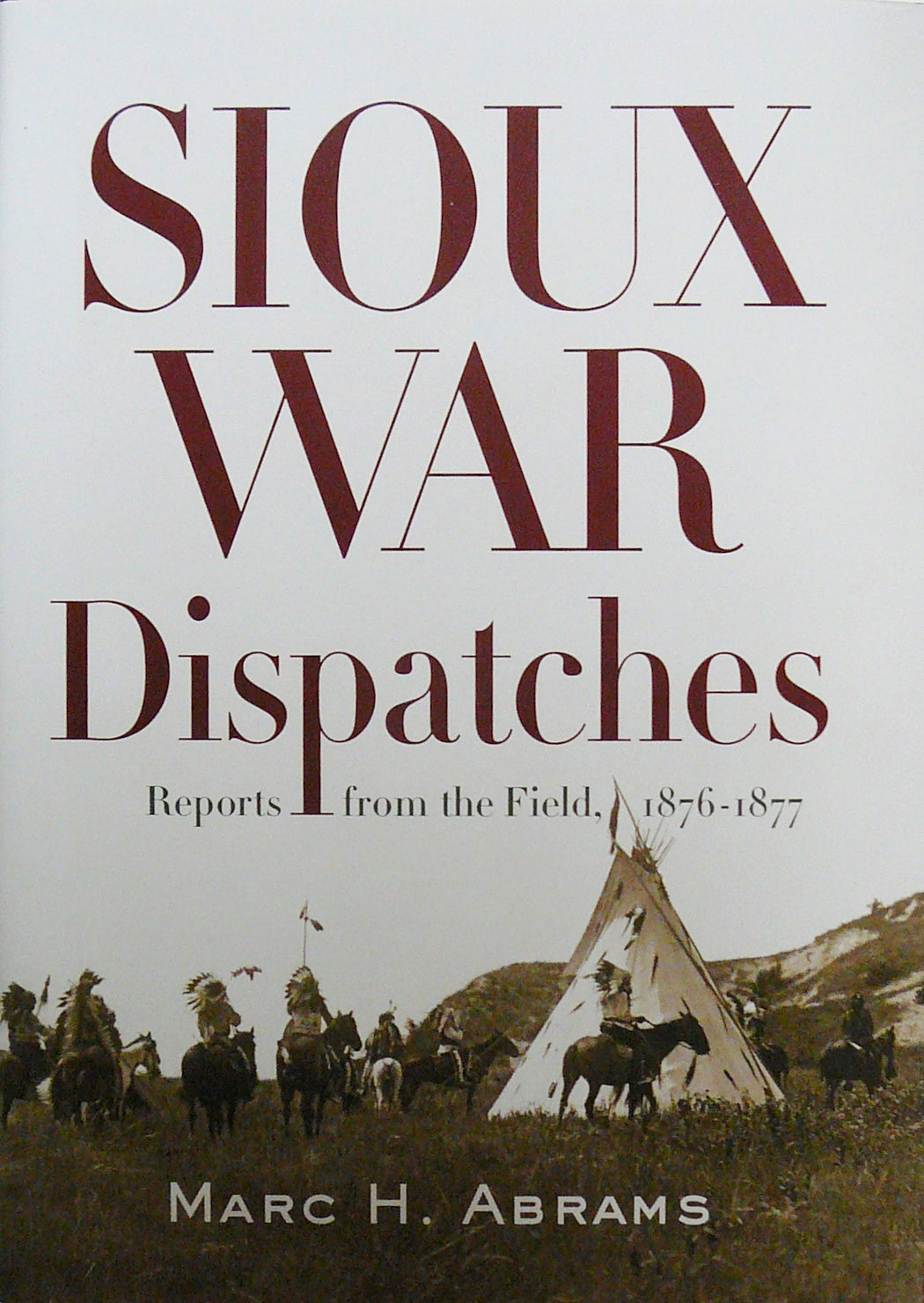 Sioux War Dispatches Reports from the Field, 1876-1877