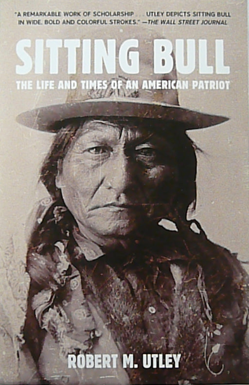 Sitting Bull the life and times of an American patriot