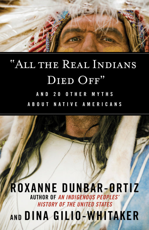 All The Real Indians Died Off and 20 other Myths about Native Americans