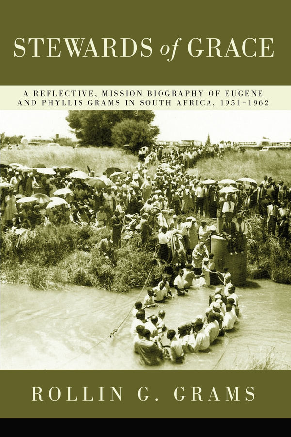 Stewards of Grace: A Reflective, Mission Biography of Eugene and Phyllis Grams in South Africa, 1951-1962 (Charlotte)