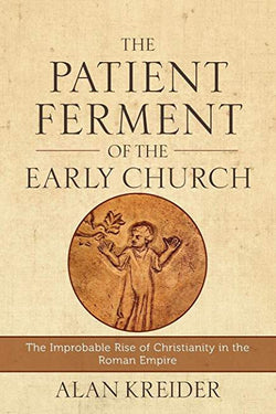 Patient Ferment of the Early Church: The Improbable Rise of Christianity in the Roman Empire, The (Charlotte)