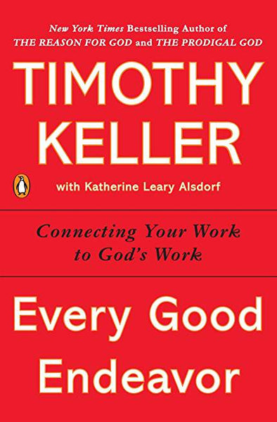 Every Good Endeavor: Connecting Your Work to God's Work (Charlotte)