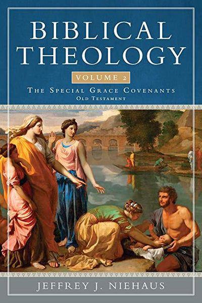 Biblical Theology, Volume 2: Special Grace Covenants (Old Testament), 2<sup>nd</sup> Edition (Charlotte)