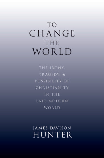 To Change the World: The Irony, Tragedy, & Possibility of Christianity in the Late Modern World (Charlotte)