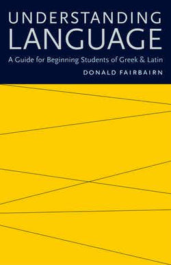 Understanding Language: A Guide for Beginning Students of Greek & Latin (Charlotte)
