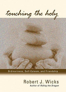 Touching the Holy: Ordinariness, Self-Esteem, and Friendship, Reprint Edition (Charlotte)