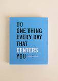 Do One Thing Every Day That Centers You Journal