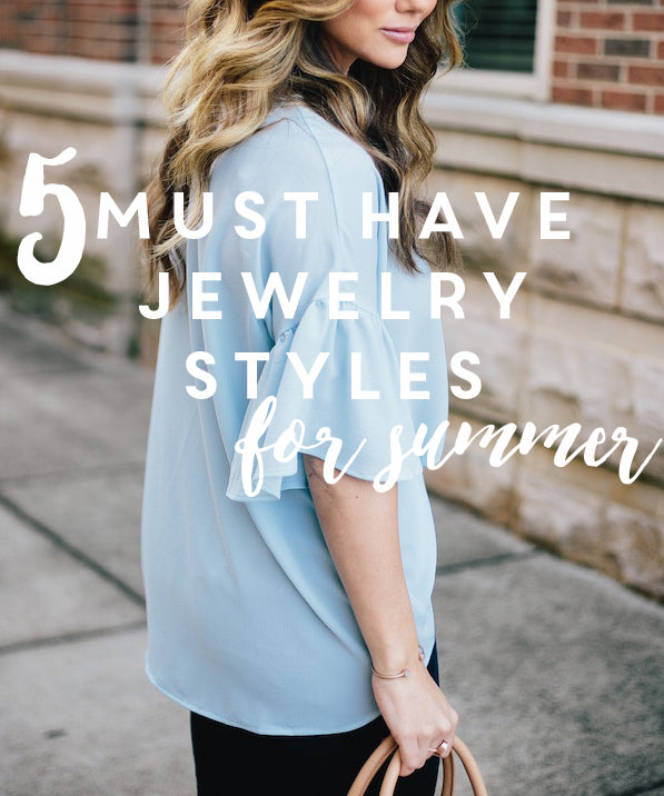5 MUST HAVE JEWELRY STYLES FOR SUMMER - KRISTINE LILY