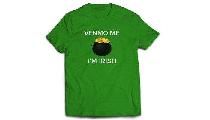 Venmo Me I'm Irish - St. Patrick's Day Shirt