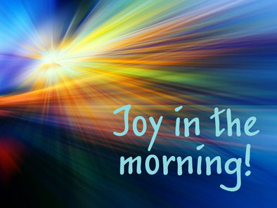 Joy in the Morning!