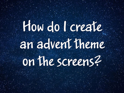How to create an advent theme on the church screens