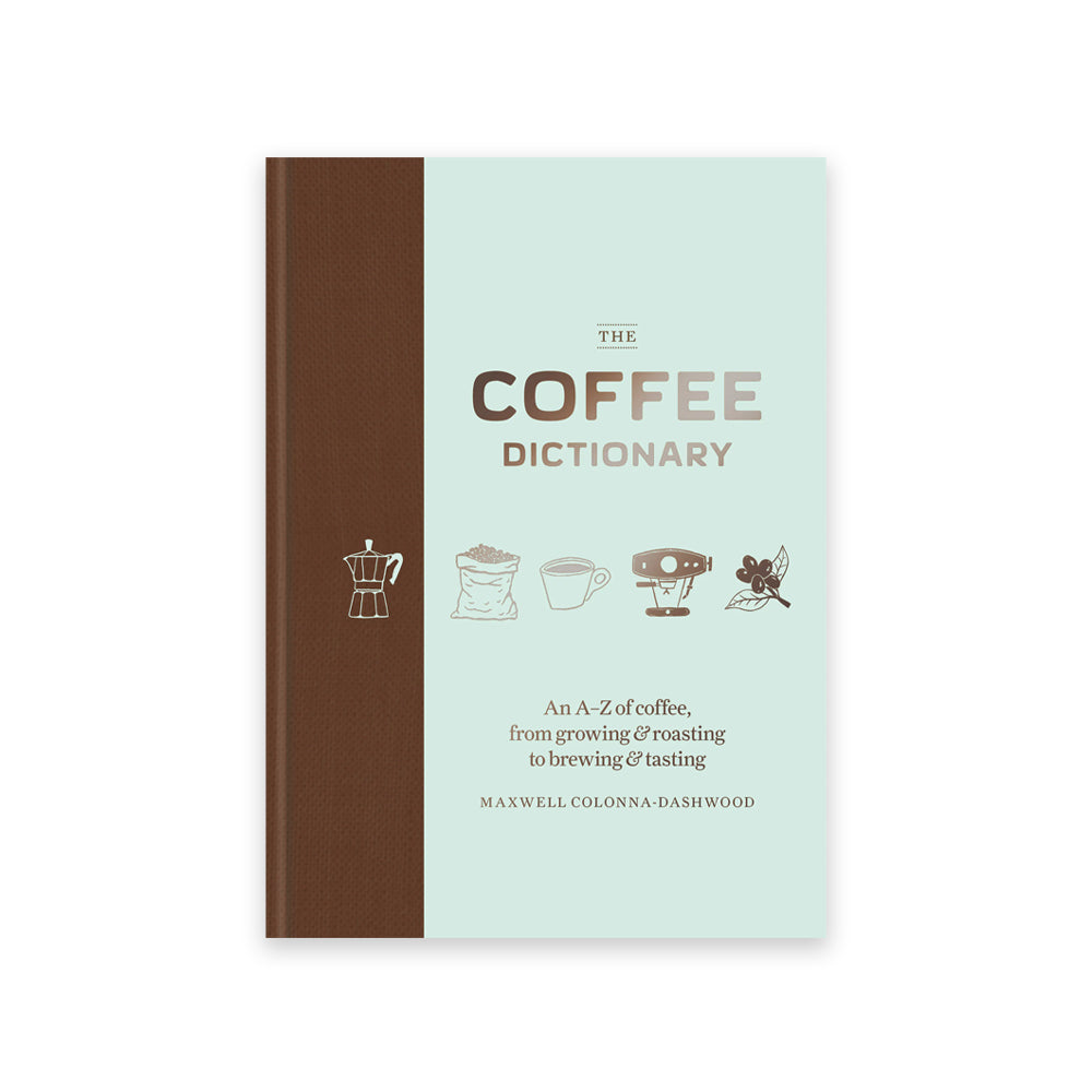Coffee Dictionary: An A Z of coffee, from growing & roasting to brewing & tasting