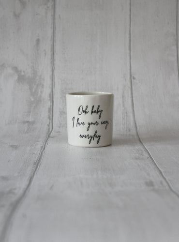 Medium Porcelain Jar - Oh baby I love your way, everyday