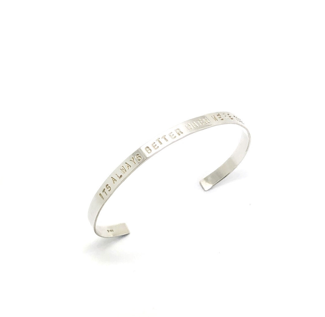 Silver Cuff Bangle 'It's always better when we're together'