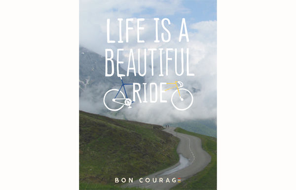 Bon Courage Life is a Beautiful Ride Photographic cycling poster
