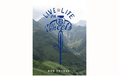 Bon Courage 'Live Life on 2 Wheels' Photographic cycling poster