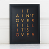 Pony Lane It ain't over till it's over copper foil print