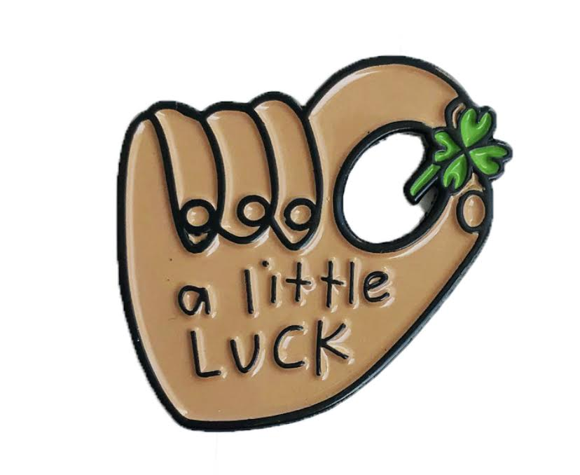 A Little Luck Pin