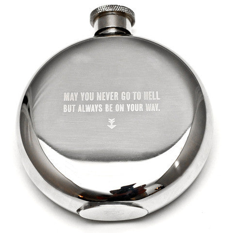 MAY YOU NEVER GO TO HELL BUT ALWAYS BE ON YOUR WAY Flask