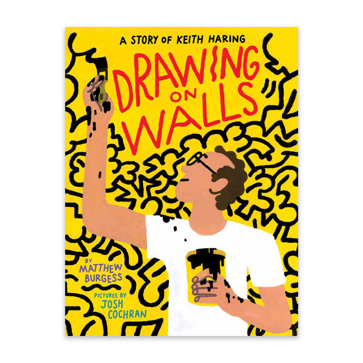 Drawing on Walls: A Story of Keith Haring by Matthew Burgess