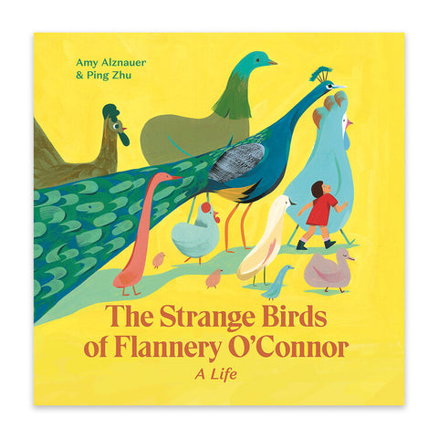 The Strange Birds of Flannery O' Connor: A Life  by Amy Alznauer & Ping Zhu