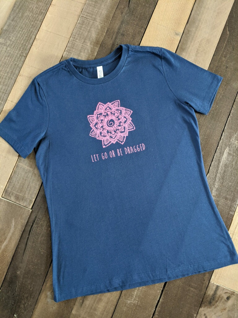 Let Go Or Be Dragged Women's Inspirational Tees - Coliwog Design