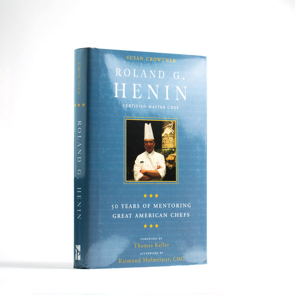 50 Years of Mentoring Great American Chefs by Roland G. Henin