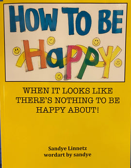How to be Happy - When it Looks Like There is Nothing to be Happy About!