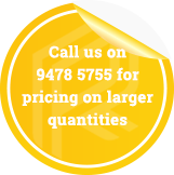 Call us on 9478 5755 for pricing on larger quantities